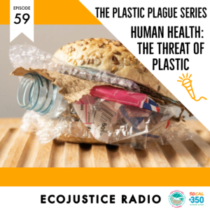 Human Health, plastic plague, EcoJustice Radio