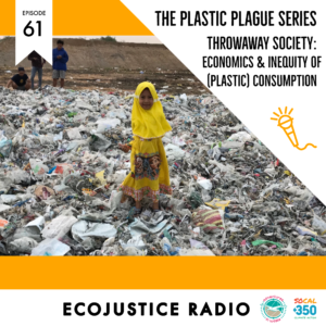 Throwaway Society, Plastic Plague, EcoJustice Radio